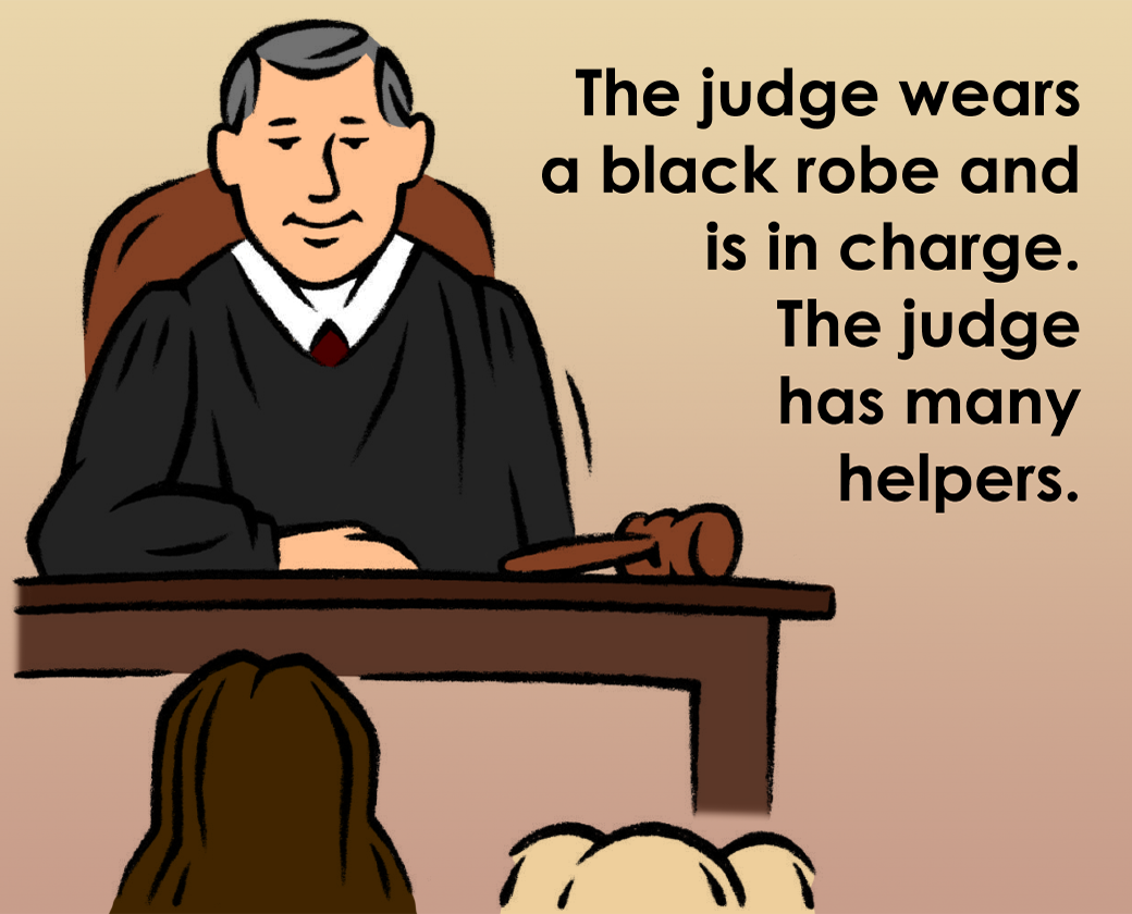 The judge wears a black robe and is in charge. The judge has meany helpers.