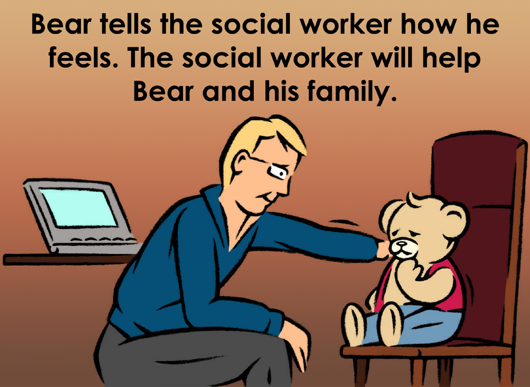 Bear tells the social worker how he feels. The social worker will help Bear and his family.
